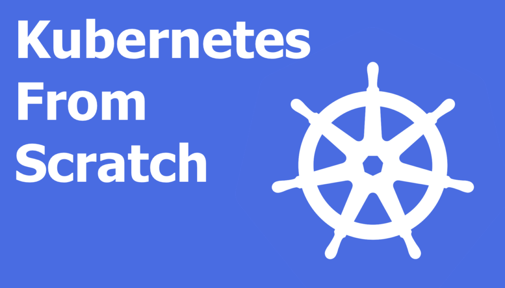 Setting up Kubernetes cluster from scratch